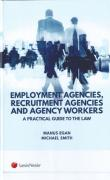 Cover of Employment Agencies, Recruitment Agencies and Agency Workers: A Practical Guide to the Law