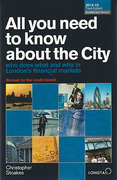 Cover of All You Need to Know About the City 2012-13: Who Does What and Why in London's Financial Markets