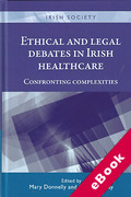 Cover of Ethical and Legal Debates in Irish Healthcare: Confronting Complexities (eBook)