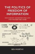 Cover of The Politics of Freedom of Information: How and Why Governments Pass Laws That Threaten Their Power