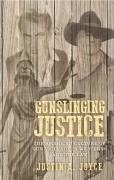 Cover of Gunslinging Justice: The American Culture of Gun Violence in Westerns and the Law