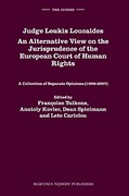 Cover of Judge Loukis Loucaides. An Alternative View on the Jurisprudence of the European Court of Human Rights: A Collection of Separate Opinions (1998-2007)