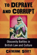 Cover of To Deprave and Corrupt: Obscenity Battles in British Law and Culture