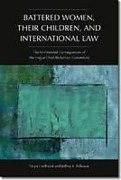 Cover of Battered Women, Their Children, and International Law: The Unintended Consequences of the Hague Child Abduction Convention