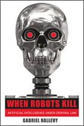 Cover of When Robots Kill: Artificial Intelligence Under Criminal Law