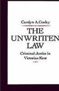 Cover of The Unwritten Law: Criminal Justice in Victorian Kent