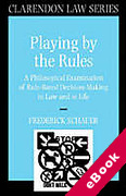 Cover of Playing by the Rules: A Philosophical Examination of Rule-based Decision-making in Law and in Life (eBook)