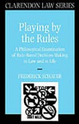 Cover of Playing by the Rules: A Philosophical Examination of Rule-based Decision-making in Law and in Life