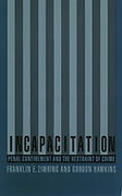 Cover of Incapacitation: Penal Confinement and the Restraint of Crime
