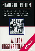 Cover of Shades of Freedom: Racial Politics and Presumptions of the American Legal Process (eBook)