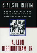 Cover of Shades of Freedom: Racial Politics and Presumptions of the American Legal Process