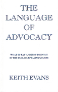 Cover of The Language of Advocacy: What to Say and How to Say it in the English Speaking Courts