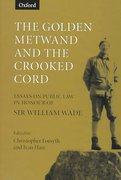 Cover of The Golden Metwand and the Crooked Cord: Essays in Honour of Sir William Wade