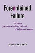 Cover of Foreordained Failure: Quest for a Constitutional Principle of Religious Freedom