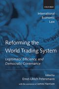 Cover of Reforming the World Trading System: Legitimacy, Efficiency and Democratic Governance