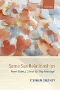 Cover of Same Sex Relationships: From Odious Crime to Gay Marriage