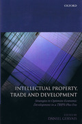 Cover of Intellectual Property, Trade and Development: Strategies to Optimize Economic Development in a TRIPS Plus Era