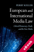 Cover of European and International Media Law: Liberal Democracy, Trade, and the New Media (eBook)