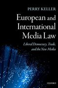 Cover of European and International Media Law: Liberal Democracy, Trade, and the New Media