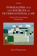 Cover of Formalism and the Sources of International Law: A Theory of the Ascertainment of Legal Rules
