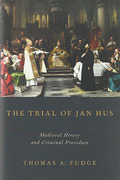 Cover of The Trial of Jan Hus: Medieval Heresy and Criminal Procedure