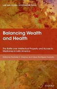 Cover of Balancing Wealth and Health: The Battle Over Intellectual Property and Access to Medicines in Latin America