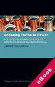 Cover of Speaking Truths to Power: Policy Ethnography and Police Reform in Bosnia and Herzegovina (eBook)