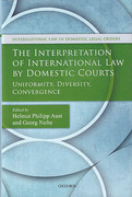 Cover of The Interpretation of International Law by Domestic Courts: Uniformity, Diversity, Convergence