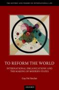 Cover of To Reform the World: International Organizations and the Making of Modern States