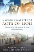 Cover of Making a Market for Acts of God: The Practice of Risk Trading in the Global Reinsurance Industry