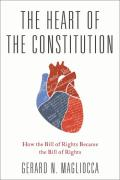 Cover of The Heart of the Constitution: How the Bill of Rights Became the Bill of Rights