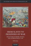 Cover of From Slaves to Prisoners of War: The Ottoman Empire, Russia, and the Making of International Law