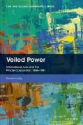 Cover of Veiled Power: International Law and the Private Corporation 1886-1981