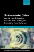 Cover of The Humanitarian Civilian: How the Idea of Distinction Circulates Within and Beyond International Humanitarian Law