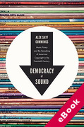 Cover of Democracy of Sound: Music Piracy and the Remaking of American Copyright in the Twentieth Century (eBook)