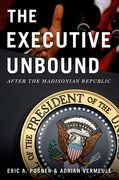 Cover of The Executive Unbound: After the Madisonian Republic