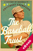 Cover of The Baseball Trust: A History of Baseball's Antitrust Exemption (eBook)