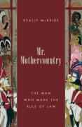 Cover of Mr. Mothercountry: The Man Who Made the Rule of Law