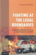 Cover of Fighting at the Legal Boundaries: Controlling the Use of Force in Contemporary Conflict