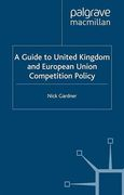 Cover of A Guide to United Kingdom and European Union Competition Policy