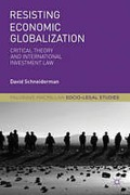 Cover of Resisting Economic Globalization: Critical Theory and International Investment Law