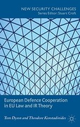 Cover of European Defence Cooperation in EU Law and IR Theory