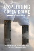 Cover of Exploring Green Crime: Introducing the Legal, Social and Criminological Contexts of Environmental Harm