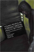 Cover of Young People in Forensic Mental Health Settings: Psychological Thinking and Practice