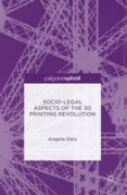 Cover of Socio-Legal Aspects of the 3D Printing Revolution