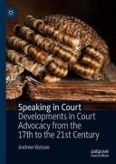 Cover of Speaking in Court: Developments in Court Advocacy from the Seventeenth to the Twenty-First Century