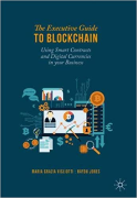 Cover of The Executive Guide to Blockchain: Using Smart Contracts and Digital Currencies in your Business