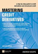 Cover of Mastering Credit Derivatives: A Step-by-Step Guide to Credit Derivatives and their Application