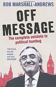 Cover of Off Message: The Complete Antidote to Political Humbug