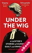 Cover of Under the Wig: A Lawyer's Stories of Murder, Guilt and Innocence (eBook)